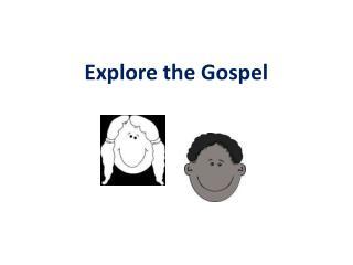 Explore the Gospel