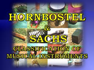 HORNBOSTEL & SACHS CLASSIFICATION OF MUSICAL INSTRUMENTS