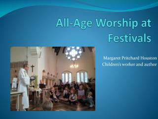 All-Age Worship  at Festivals