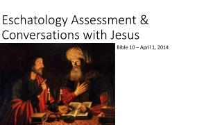Eschatology Assessment & Conversations with Jesus