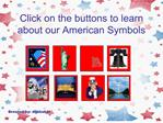 Click on the buttons to learn about our American Symbols
