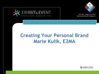 Creating Your Personal Brand Marie Kulik, E2MA