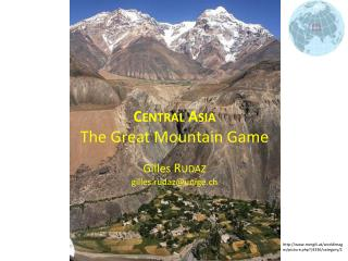Central  Asia The Great  Mountain  Game Gilles Rudaz gilles.rudaz@unige.ch