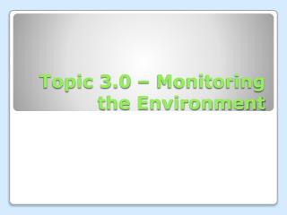 Topic 3.0 – Monitoring the Environment