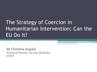 The Strategy of Coercion in Humanitarian Intervention: Can the EU Do It?