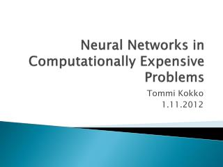 Neural  Networks in  Computationally Expensive Problems