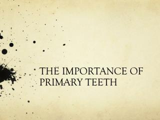 THE IMPORTANCE OF PRIMARY TEETH