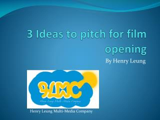 3 Ideas to pitch for film opening