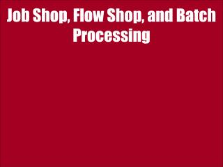 Job Shop, Flow Shop, and Batch Processing