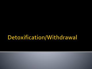 Detoxification/Withdrawal