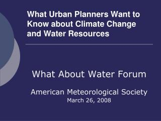 What Urban Planners Want to Know about Climate Change and Water Resources