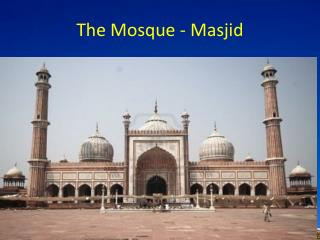 The Mosque -  Masjid