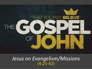 Jesus on Evangelism/Missions (4:25-42)