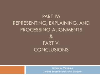 Part IV: Representing, explaining, and processing alignments & Part V: Conclusions
