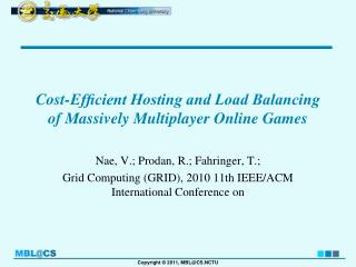 Cost-Ef?cient Hosting and Load Balancing of Massively Multiplayer Online Games