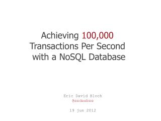 Achieving  100,000 Transactions Per Second  with a NoSQL Database