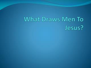 What Draws Men To Jesus?