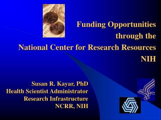 Susan R. Kayar, PhD Health Scientist Administrator Research Infrastructure NCRR, NIH
