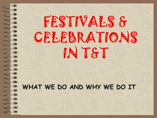 FESTIVALS  & CELEBRATIONS  IN  T&T