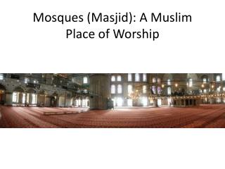 Mosques ( Masjid ): A Muslim Place of Worship