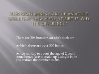 How many bones make up an adult skeleton?  How many at birth?  Why the difference?