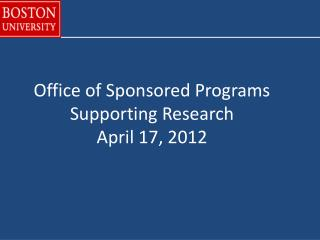 Office of Sponsored Programs Supporting Research April 17, 2012