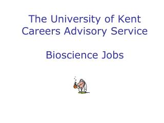 The University of Kent Careers Advisory Service Bioscience Jobs