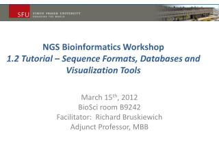 NGS Bioinformatics  Workshop 1.2 Tutorial – Sequence Formats, Databases and Visualization Tools