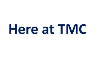 Here at TMC