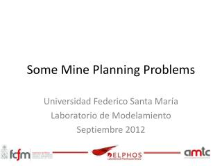 Some  Mine  Planning Problems