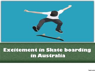 Excitement in Skate boarding in Australia
