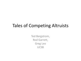 Tales of Competing Altruists