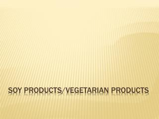 Soy Products/vegetarian products