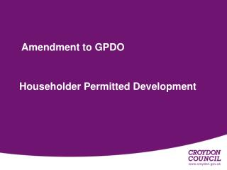 Amendment to GPDO Householder Permitted Development