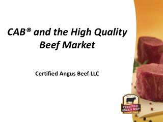 CAB® and the High Quality Beef Market Certified Angus Beef LLC