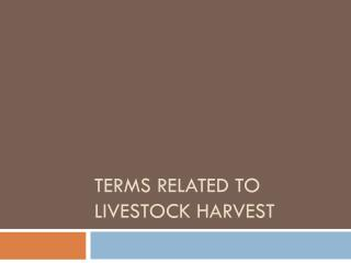 Terms Related to Livestock Harvest