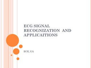 ECG SIGNAL RECOGNIZATION  AND APPLICAITIONS