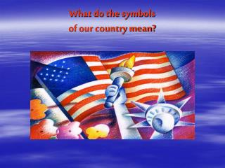 What do the symbols of our country mean?
