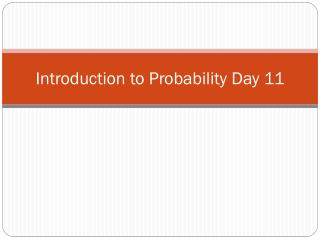 Introduction to Probability Day 11