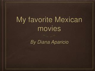 My favorite Mexican movies