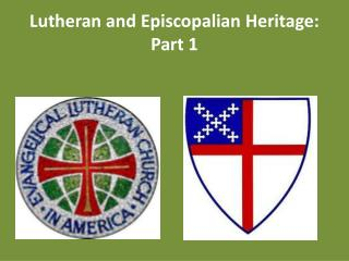 Lutheran and Episcopalian Heritage: Part 1