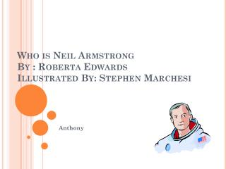 Who is Neil Armstrong By : Roberta Edwards Illustrated By: Stephen  M archesi