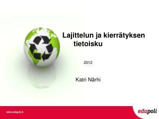 Lajittelun ja kierrätyksen     tietoisku 2012 Katri Närhi