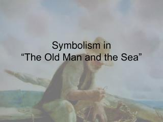 "Symbolism in  "" The Old Man and the Sea"""