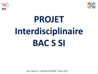 PROJET Interdisciplinaire  BAC S SI