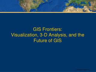 GIS Frontiers: Visualization, 3-D Analysis, and the Future of GIS