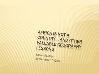 Africa is not a country… and other valuable geography lessons