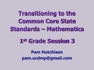Transitioning to the  Common Core State Standards – Mathematics 1 st  G rade  Session 3