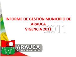 INFORME DE GESTIÓN  MUNICIPIO  DE ARAUCA VIGENCIA 2011