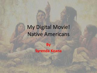 My Digital Movie! Native  Americans